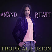 Tropical Fusion by Anand Bhatt