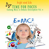 Time for Focus: Calming Music to Enhance Development (Bright Mind Kids), Vol. 4 by Various Artists