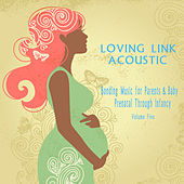 Bonding Music for Parents & Baby (Acoustic) : Prenatal Through Infancy [Loving Link] , Vol. 5 by Various Artists
