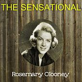 The Sensational Rosemary Clooney by Rosemary Clooney