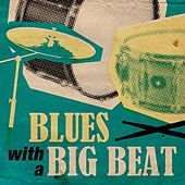 Blues with A Big Beat by Various Artists