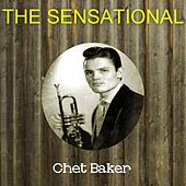 The Sensational Chet Baker by Chet Baker