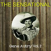 The Sensational Gene Autry Vol 02 by Gene Autry