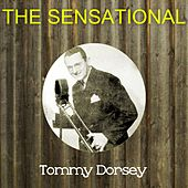 The Sensational Tommy Dorsey by Tommy Dorsey