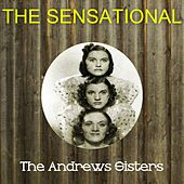 The Sensational the Andrews Sisters by The Andrews Sisters