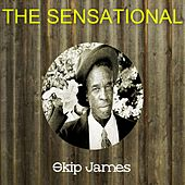 The Sensational Skip James by Skip James