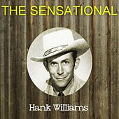 The Sensational Hank Williams by Hank Williams