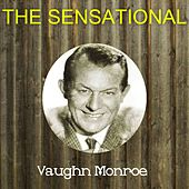 The Sensational Vaughn Monroe by Vaughn Monroe