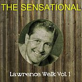 The Sensational Lawrence Welk Vol 01 by Lawrence Welk