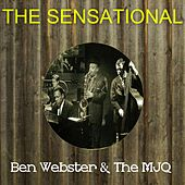 The Sensational Ben Webster the Mjq by Ben Webster