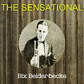 The Sensational Bix Beiderbecke by Bix Beiderbecke