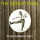 The Sensational Fred Astaire Vol 01 by Fred Astaire
