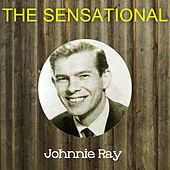 The Sensational Johnnie Ray by Johnnie Ray
