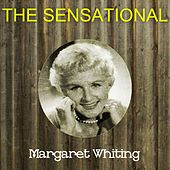 The Sensational Margaret Whiting by Margaret Whiting