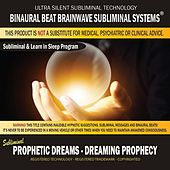 Prophetic Dreams: Dreaming Prophecy (Combination of Subliminal & Learning While Sleeping Program) [Positive Affirmations, Isochronic Tones & Binaural Beats] by Binaural Beat Brainwave Subliminal Systems
