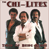 Tired of Being Alone by The Chi-Lites
