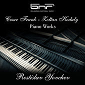 Cesar Frank - Zoltan Kodaly: Piano Works by Rostislav Yovchev