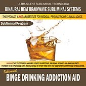 Binge Drinking Addiction Aid by Binaural Beat Brainwave Subliminal Systems