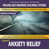 Anxiety Relief by Binaural Beat Brainwave Subliminal Systems
