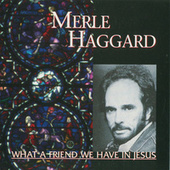 What A Friend We Have In Jesus by Merle Haggard