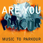 You Are Parkour - Music to Parkour by Various Artists