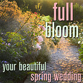 Full Bloom: Your Beautiful Spring Wedding by Pianissimo Brothers