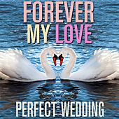 Forever My Love - Perfect Wedding by Pianissimo Brothers