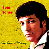 Unchained Melody by Tom Jones