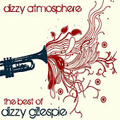 Dizzy Atmosphere: The Best of Dizzy Gillespie by Dizzy Gillespie