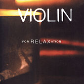 Violin For Relaxation by Various Artists