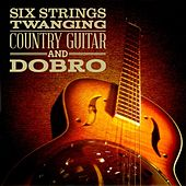 Six Strings Twanging: Country Guitar and Dobro by Various Artists