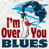 I'm Over You - Blues by Various Artists