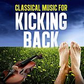 Classical Music for Kicking Back by Various Artists