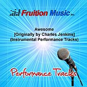 Awesome [Originally Performed by Charles Jenkins] [Instrumental Performance Tracks] by Fruition Music Inc.