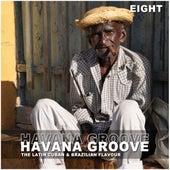 Havana Groove, Vol. 8 - The Latin Cuban & Brazilian Flavour by Various Artists