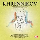 Khrennikov: Three Pieces for Violin and Orchestra, Op. 26 (Digitally Remastered) by Igor Oistrakh