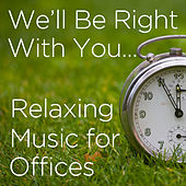 We'll Be Right With You: Relaxing Music for Offices by Pianissimo Brothers
