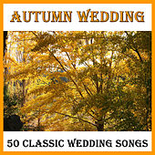 Autumn Wedding: 50 Classic Wedding Songs by Pianissimo Brothers