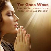 The Good Word: Beautiful Instrumentals for Peace, Praise and Devotion by Pianissimo Brothers