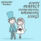 50 Perfect Instrumental Wedding Songs by Pianissimo Brothers