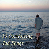 30 Comforting Sad Songs by Various Artists