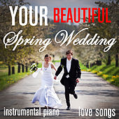 Your Beautiful Spring Wedding - Instrumental Piano Love Songs by Pianissimo Brothers