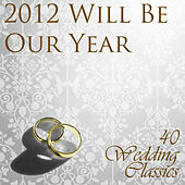 2012 Will Be Our Year: 40 Wedding Classics by Pianissimo Brothers