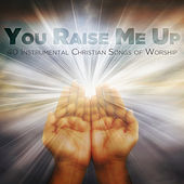 You Raise Me Up: 40 Instrumental Christian Songs of Worship by Pianissimo Brothers
