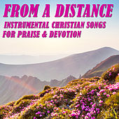From a Distance: Instrumental Christian Songs for Praise & Devotion by Various Artists
