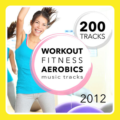 200 Workout, Fitness, Aerobics Music Tracks 2012 by Various Artists