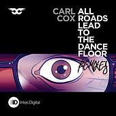 All Roads Lead to the Dance Floor - Remixes by Carl Cox
