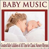 Baby Music: Greatest Baby Lullabies of All Time for Classic Nursery Rhymes by Robbins Island Music Group
