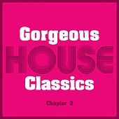 Gorgeous House Classics, Chapt. 3 by Various Artists