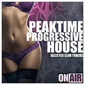 Peaktime Progressive House (Selected Club Tracks) by Various Artists
